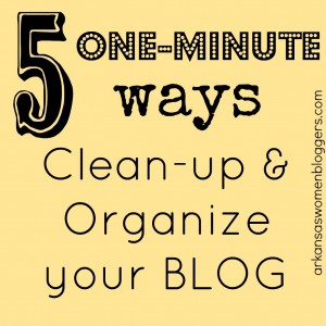 5 one minute ways to organize your blog @arkansaswomenbloggers.com